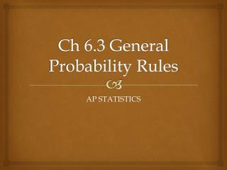 Ch  6.3 General Probability Rules