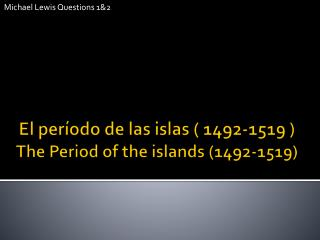 El  período  de  las islas  ( 1492-1519 ) The Period of the  islands  (1492-1519)