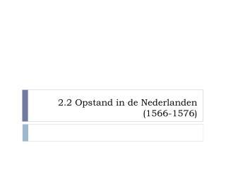 2.2 Opstand in de Nederlanden (1566-1576)