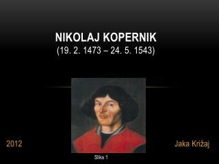 Nikolaj  kopernik (19. 2. 1473 � 24. 5. 1543)