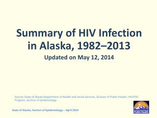 Summary of HIV Infection in Alaska, 1982–2013  Updated on May 12, 2014