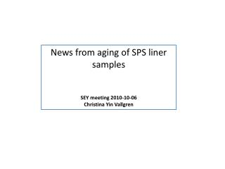 News from aging of SPS liner samples  SEY meeting  2010-10-06 Christina Yin Vallgren