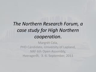 The Northern Research Forum, a case study for High Northern cooperation .