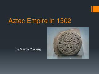 Aztec Empire in 1502