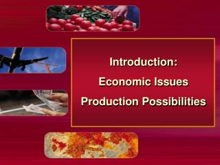 Introduction: Economic Issues Production Possibilities