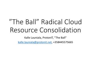 """""""The Ball"""" Radical Cloud Resource Consolidation"""