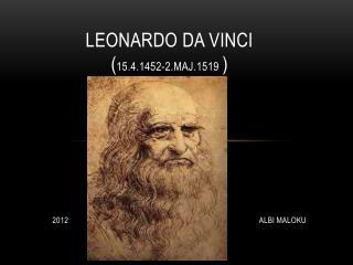 Leonardo da vinci ( 15.4.1452- 2.maj.1519 )