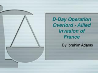 D-Day Operation Overlord - Allied Invasion of France