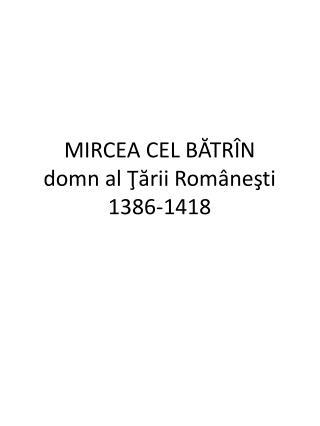 MIRCEA CEL BĂTRÎN domn al Ţării Româneşti 1386-1418