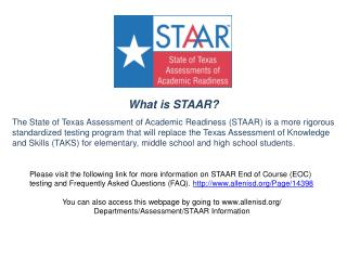 What is STAAR ? The State of Texas Assessment of Academic Readiness (STAAR) is a more rigorous
