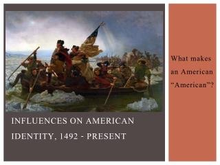 Influences on American Identity, 1492 - Present