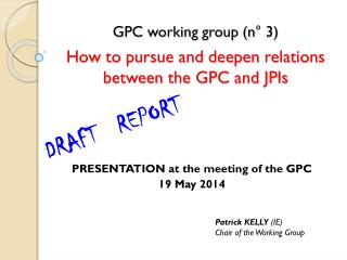 GPC  working  group (n° 3) How to  pursue  and  deepen  relations  between  the GPC and JPIs