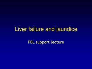 Liver failure and jaundice