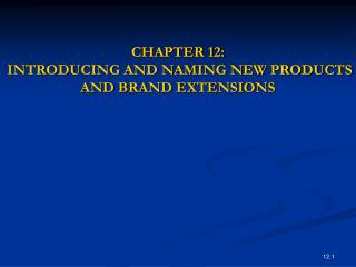 CHAPTER 12:  INTRODUCING AND NAMING NEW PRODUCTS AND BRAND EXTENSIONS