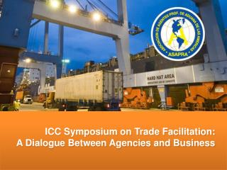 ICC Symposium on Trade Facilitation: A Dialogue Between Agencies and Business