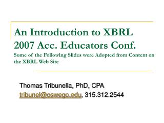 An Introduction to XBRL 2007 Acc. Educators Conf. Some of the Following Slides were Adopted from Content on the XBRL Web