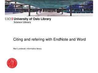 Citing  and  refering with EndNote  and Word Mari  Lundevall ,  Informatics library