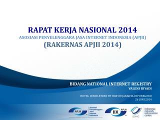 BIDANG  NATIONAL INTERNET REGISTRY VALENS RIYADI HOTEL  DOUBLETREE BY HILTON JAKARTA-DIPONEGORO