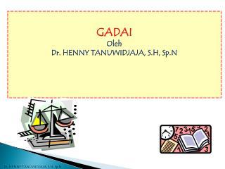 GADAI Oleh Dr. HENNY TANUWIDJAJA, S.H, Sp.N