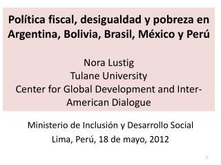 Ministerio  de  Inclusi ón  y  Desarrollo  Social Lima,  Perú , 18 de mayo, 2012
