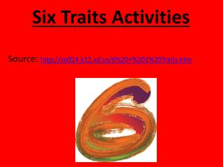 Six Traits Activities Source:  so024.k12.sd/6%20+%201%20Traits.htm