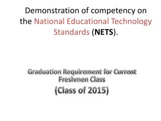Demonstration of competency on the  National Educational Technology Standards  ( NETS ).
