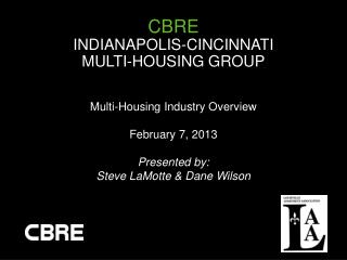 Multi-Housing Industry  Overview February 7, 2013 Presented by: Steve  LaMotte & Dane Wilson