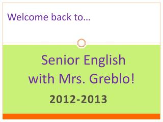 Senior English      with Mrs. Greblo!
