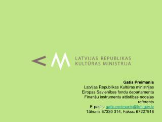 Gatis Preimanis Latvijas Republikas  Kultūras ministrijas   Eiropas Savienības fondu departamenta