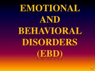 Emotional  and behavioral disorders ( EBD )