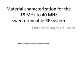 Material characterization for the  18 MHz to 40 MHz sweep-tuneable RF system