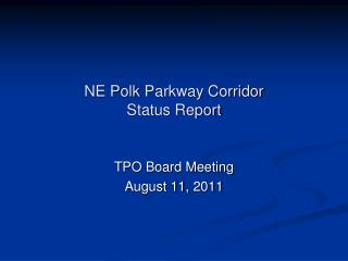 NE Polk  Parkway Corridor  Status Report