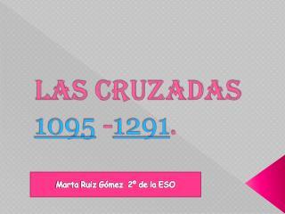 LAS CRUZADAS 1095  - 1291 .