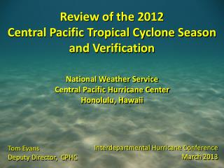 Review of the  2012 Central Pacific Tropical Cyclone Season  and  Verification