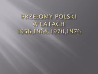 Przełomy Polski  w latach 1956,1968,1970,1976