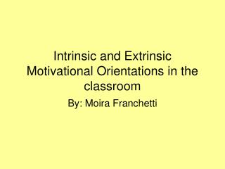 Intrinsic and Extrinsic Motivational Orientations in the classroom