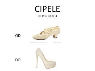 CIPELE OD 1910 DO 2014