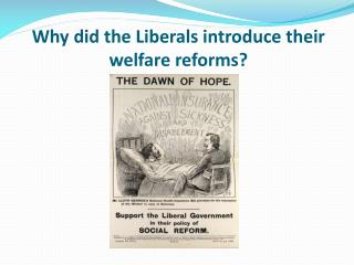 Why did the Liberals introduce their welfare reforms?