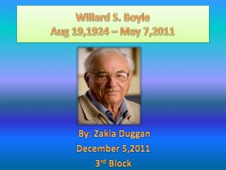 Willard S. Boyle Aug 19,1924 – May 7,2011