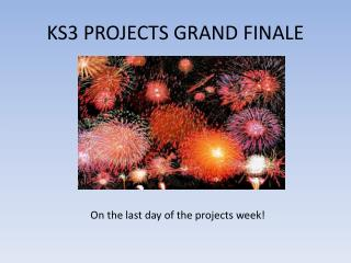 KS3 PROJECTS GRAND FINALE