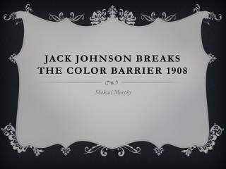 Jack Johnson breaks the color barrier  1908