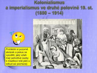 Kolonialismus  a imperialismus ve druhé polovině 19. st. (1850 – 1914)