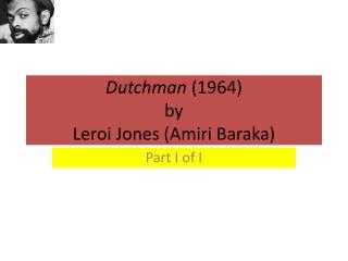 Dutchman  (1964) by Leroi  Jones ( Amiri  Baraka)