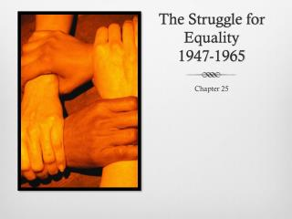 The Struggle for Equality 1947-1965