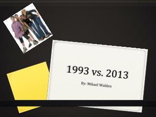 1993 vs. 2013
