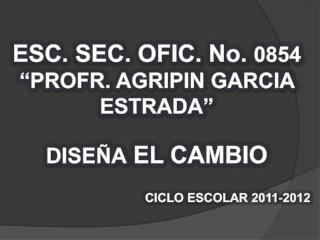 """ESC. SEC. OFIC. No.  0854 """"PROFR. AGRIPIN GARCIA ESTRADA"""" DISEÑA  EL CAMBIO"""