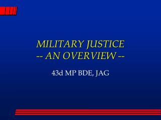 MILITARY JUSTICE  -- AN OVERVIEW --