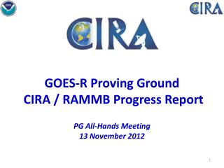 GOES-R Proving Ground   CIRA / RAMMB Progress Report PG  All-Hands Meeting  13 November  2012