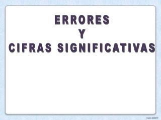 ERRORES Y CIFRAS SIGNIFICATIVAS