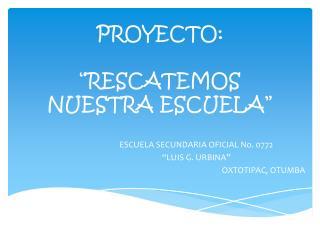 """PROYECTO: """"RESCATEMOS NUESTRA ESCUELA"""""""